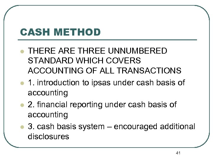 CASH METHOD l l THERE ARE THREE UNNUMBERED STANDARD WHICH COVERS ACCOUNTING OF ALL