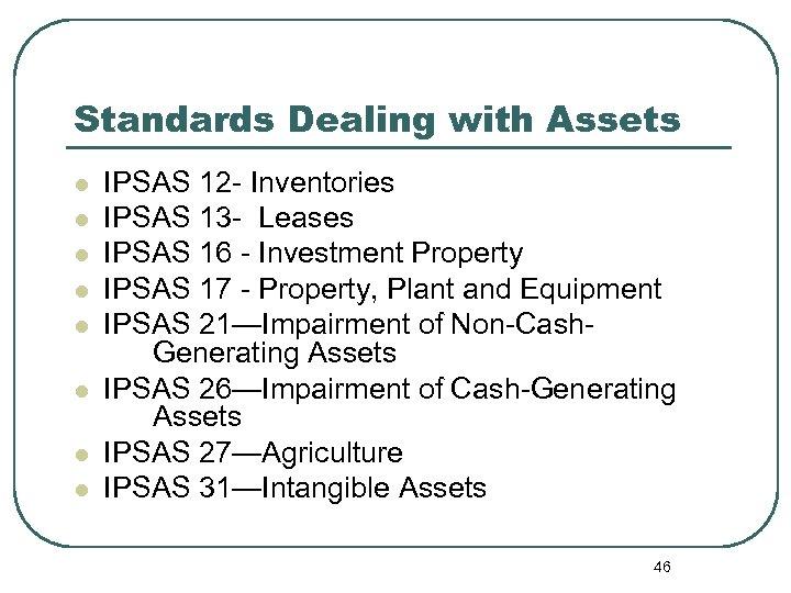 Standards Dealing with Assets l l l l IPSAS 12 - Inventories IPSAS 13