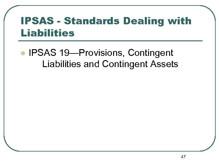IPSAS - Standards Dealing with Liabilities l IPSAS 19—Provisions, Contingent Liabilities and Contingent Assets