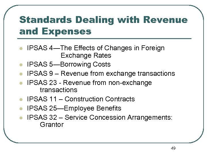 Standards Dealing with Revenue and Expenses l l l l IPSAS 4—The Effects of