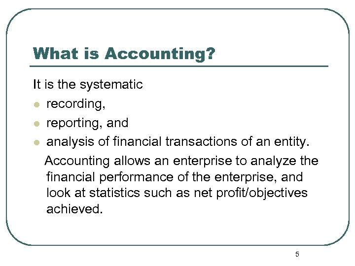 What is Accounting? It is the systematic l recording, l reporting, and l analysis
