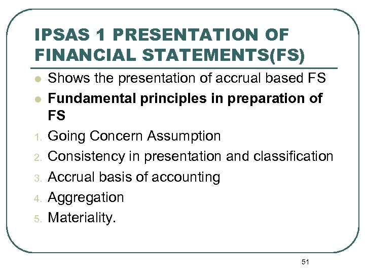 IPSAS 1 PRESENTATION OF FINANCIAL STATEMENTS(FS) l l 1. 2. 3. 4. 5. Shows