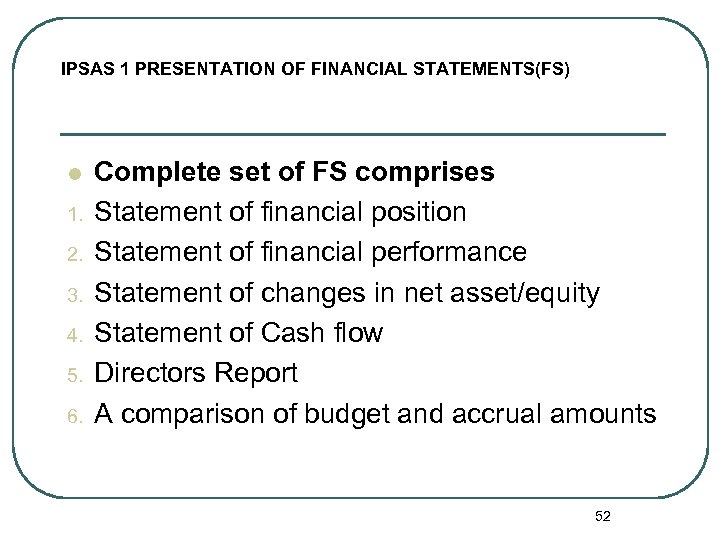 IPSAS 1 PRESENTATION OF FINANCIAL STATEMENTS(FS) l 1. 2. 3. 4. 5. 6. Complete