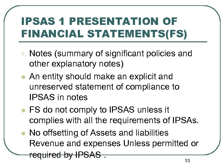 IPSAS 1 PRESENTATION OF FINANCIAL STATEMENTS(FS) 1. l l l Notes (summary of significant