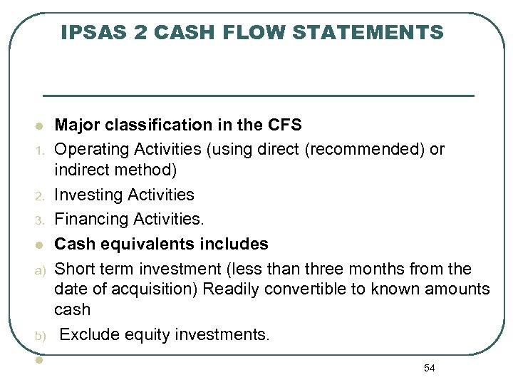 IPSAS 2 CASH FLOW STATEMENTS l 1. 2. 3. l a) b) l Major