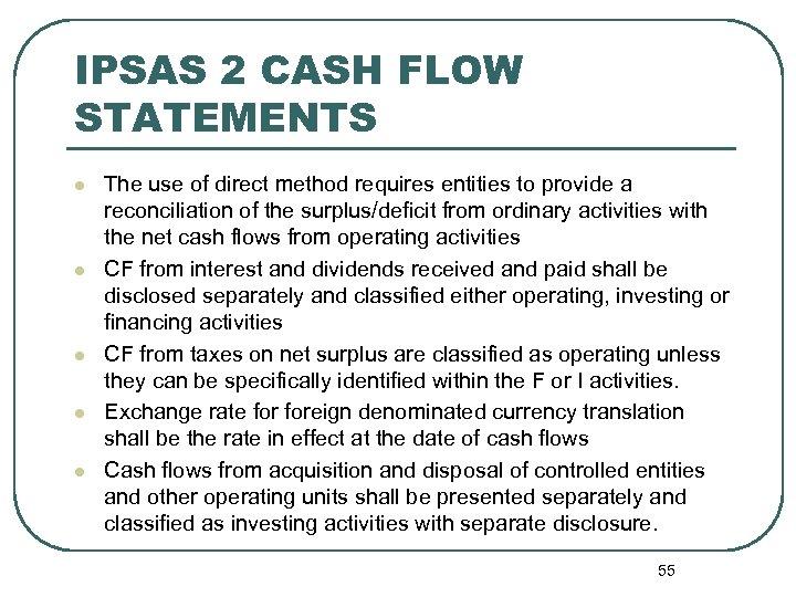 IPSAS 2 CASH FLOW STATEMENTS l l l The use of direct method requires