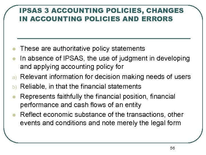 IPSAS 3 ACCOUNTING POLICIES, CHANGES IN ACCOUNTING POLICIES AND ERRORS l l a) b)