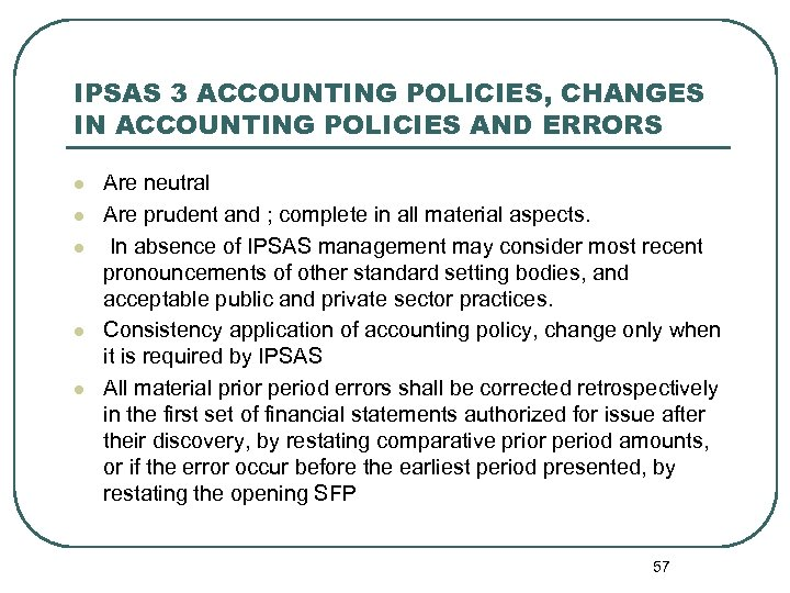 IPSAS 3 ACCOUNTING POLICIES, CHANGES IN ACCOUNTING POLICIES AND ERRORS l l l Are