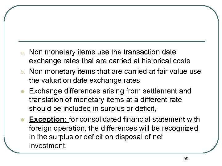 a. b. l l Non monetary items use the transaction date exchange rates that