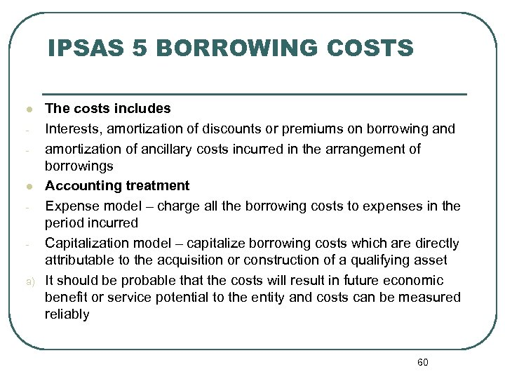 IPSAS 5 BORROWING COSTS l - - a) The costs includes Interests, amortization of