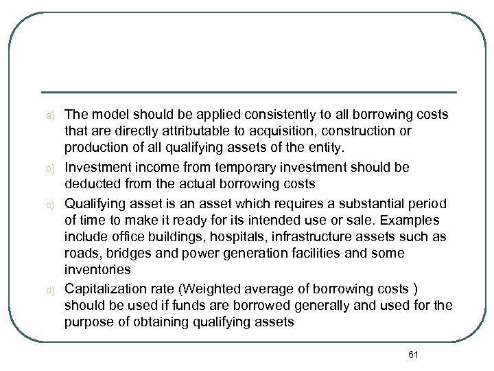 a) b) c) d) The model should be applied consistently to all borrowing costs