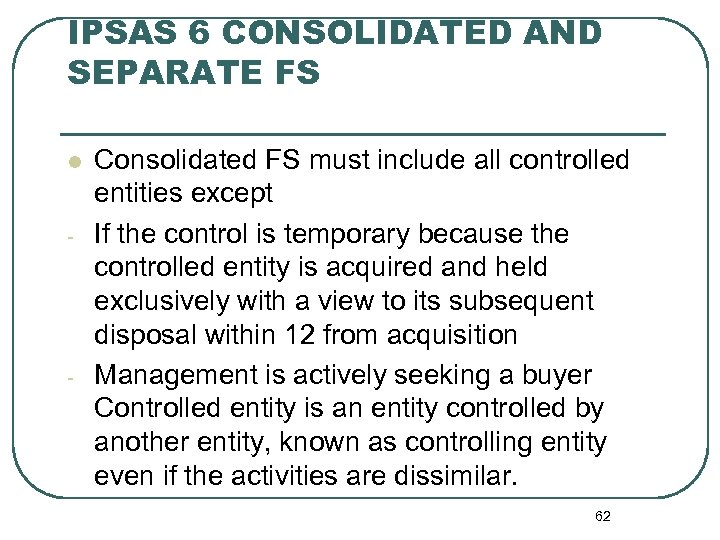 IPSAS 6 CONSOLIDATED AND SEPARATE FS l - - Consolidated FS must include all
