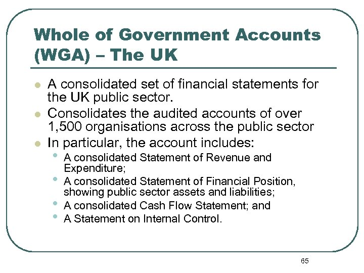 Whole of Government Accounts (WGA) – The UK l l l A consolidated set