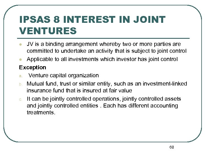 IPSAS 8 INTEREST IN JOINT VENTURES JV is a binding arrangement whereby two or
