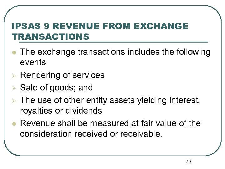 IPSAS 9 REVENUE FROM EXCHANGE TRANSACTIONS l Ø Ø Ø l The exchange transactions