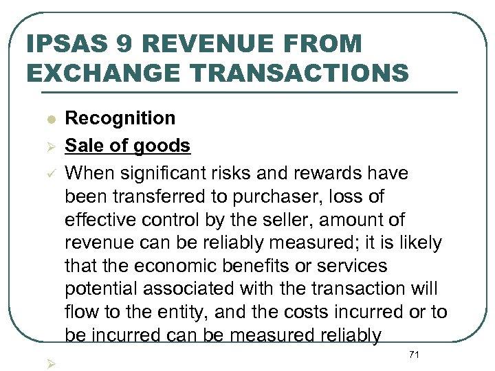 IPSAS 9 REVENUE FROM EXCHANGE TRANSACTIONS l Ø ü Ø Recognition Sale of goods