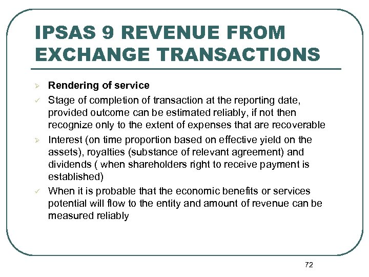 IPSAS 9 REVENUE FROM EXCHANGE TRANSACTIONS Ø ü Rendering of service Stage of completion