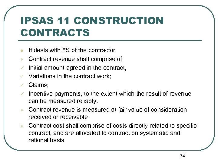 IPSAS 11 CONSTRUCTION CONTRACTS l Ø ü ü Ø Ø It deals with FS