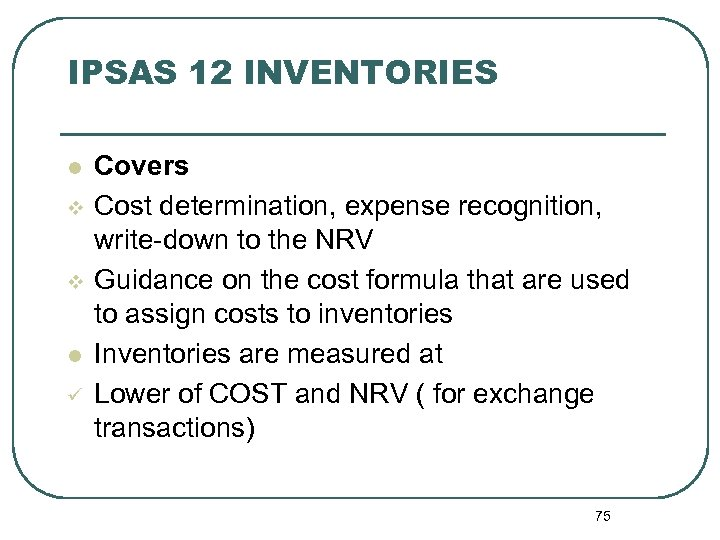 IPSAS 12 INVENTORIES l v v l ü Covers Cost determination, expense recognition, write-down