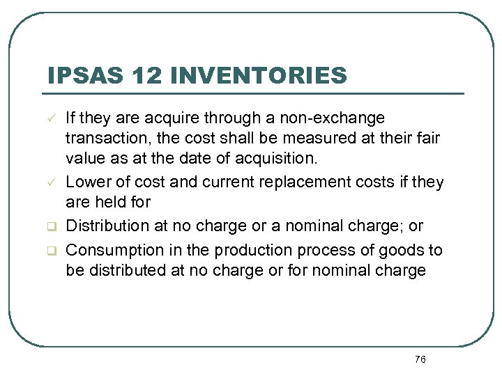 IPSAS 12 INVENTORIES ü ü q q If they are acquire through a non-exchange