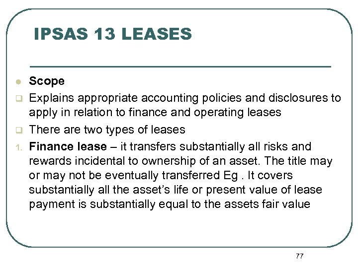 IPSAS 13 LEASES l q q 1. Scope Explains appropriate accounting policies and disclosures