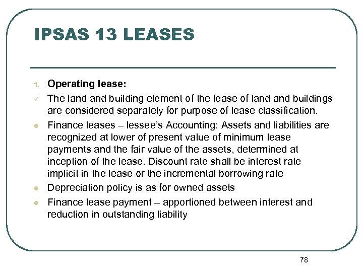 IPSAS 13 LEASES 1. ü l l l Operating lease: The land building element
