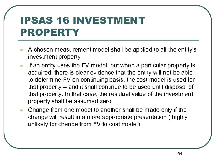 IPSAS 16 INVESTMENT PROPERTY l l l A chosen measurement model shall be applied