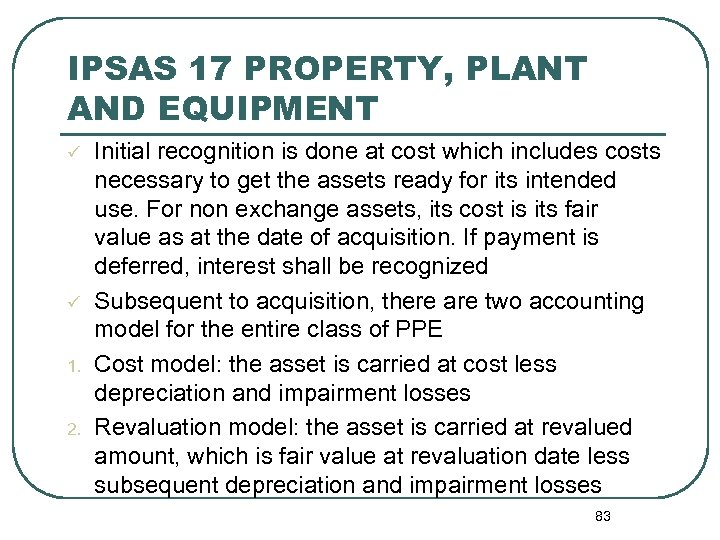 IPSAS 17 PROPERTY, PLANT AND EQUIPMENT ü ü 1. 2. Initial recognition is done