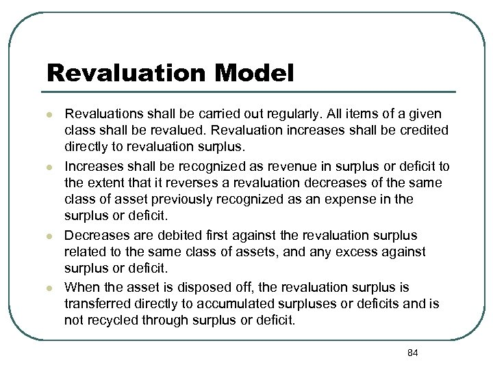 Revaluation Model l l Revaluations shall be carried out regularly. All items of a