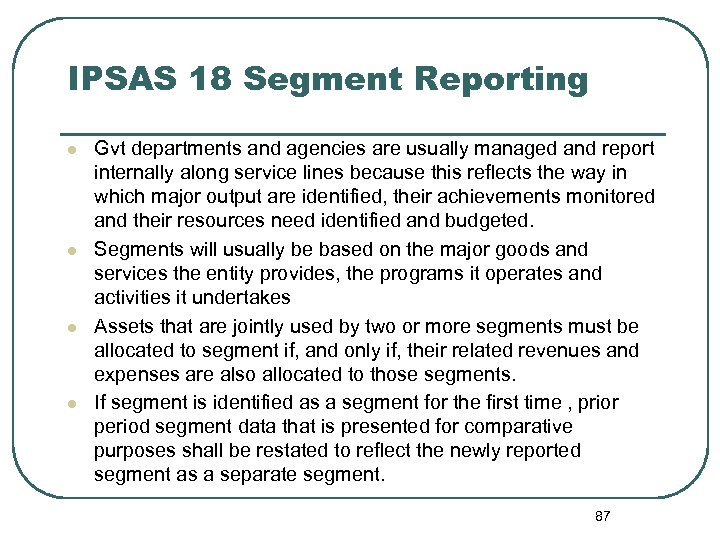 IPSAS 18 Segment Reporting l l Gvt departments and agencies are usually managed and