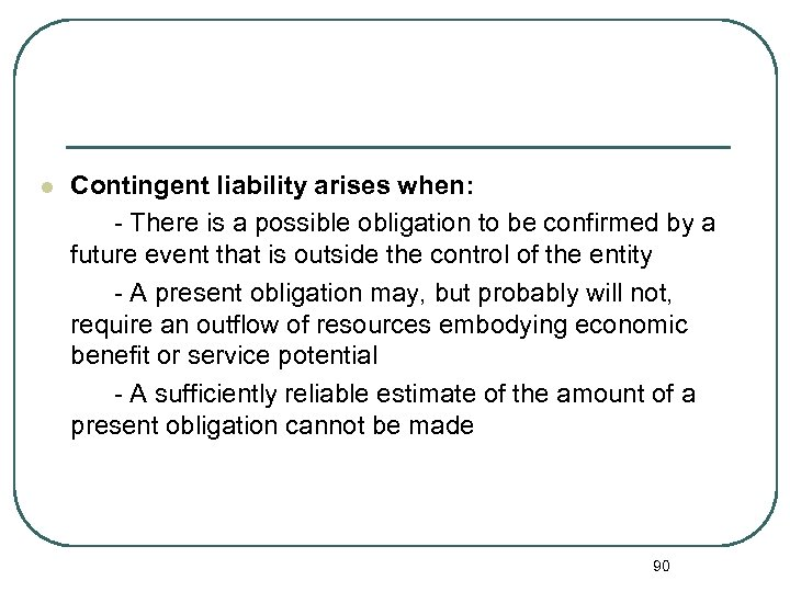Contingent liability arises when: - There is a possible obligation to be confirmed by