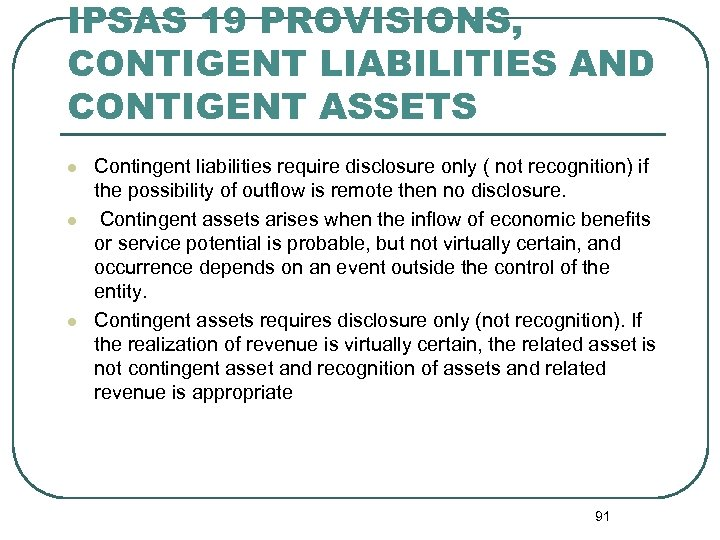 IPSAS 19 PROVISIONS, CONTIGENT LIABILITIES AND CONTIGENT ASSETS l l l Contingent liabilities require