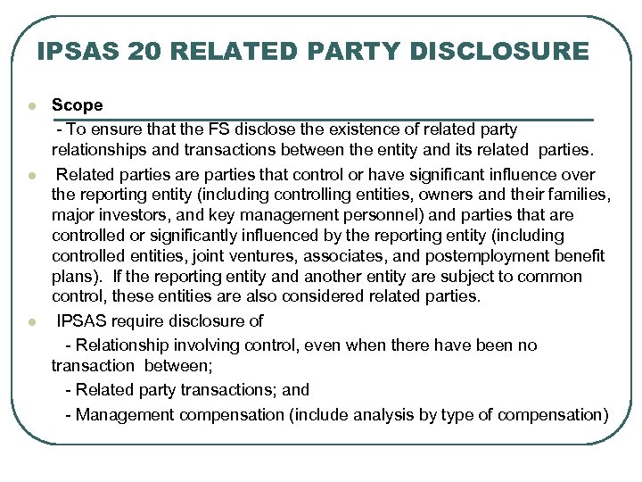 IPSAS 20 RELATED PARTY DISCLOSURE Scope - To ensure that the FS disclose