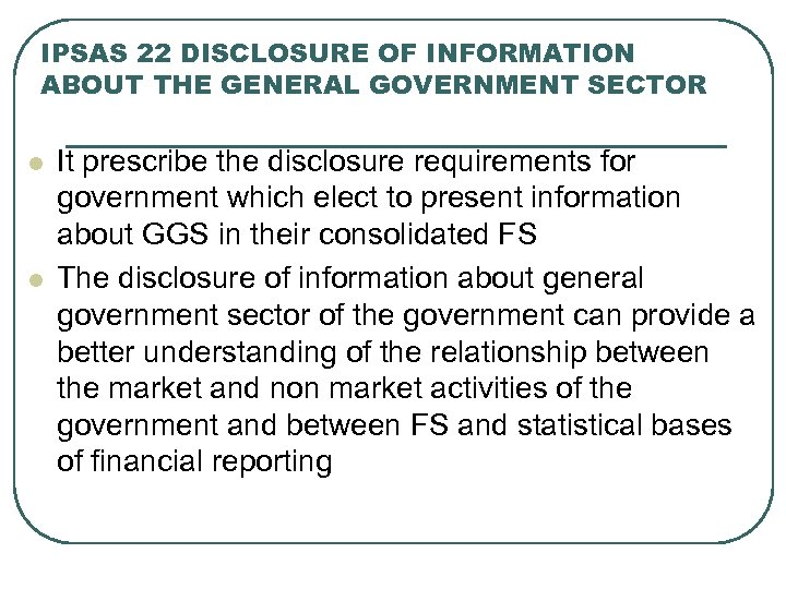 IPSAS 22 DISCLOSURE OF INFORMATION ABOUT THE GENERAL GOVERNMENT SECTOR l l It prescribe