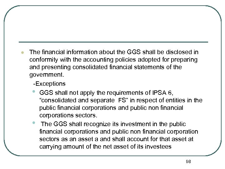 The financial information about the GGS shall be disclosed in conformity with the accounting