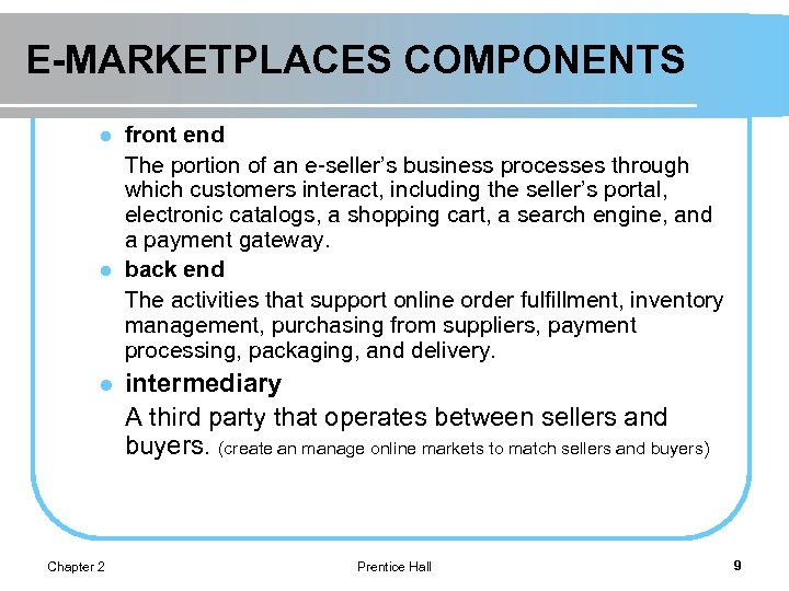 E-MARKETPLACES COMPONENTS l l l Chapter 2 front end The portion of an e-seller's