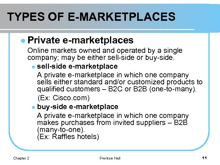 TYPES OF E-MARKETPLACES l Private e-marketplaces Online markets owned and operated by a single