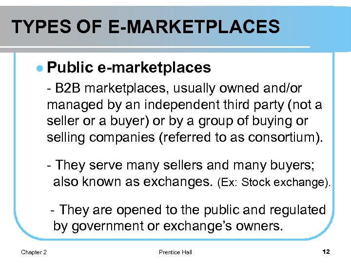TYPES OF E-MARKETPLACES l Public e-marketplaces - B 2 B marketplaces, usually owned and/or