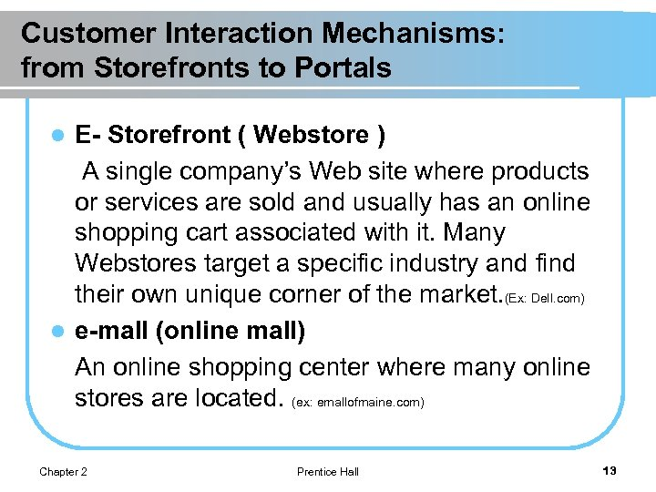 Customer Interaction Mechanisms: from Storefronts to Portals E- Storefront ( Webstore ) A single