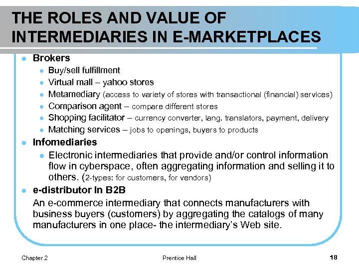 THE ROLES AND VALUE OF INTERMEDIARIES IN E-MARKETPLACES l Brokers l l l l