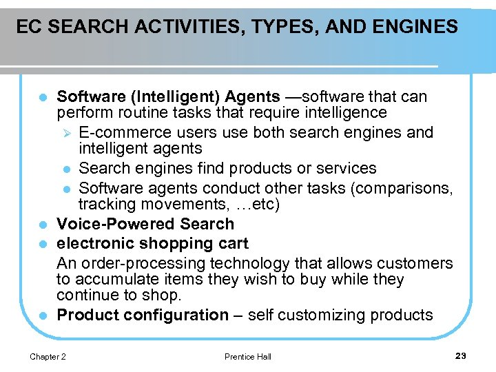 EC SEARCH ACTIVITIES, TYPES, AND ENGINES Software (Intelligent) Agents —software that can perform routine