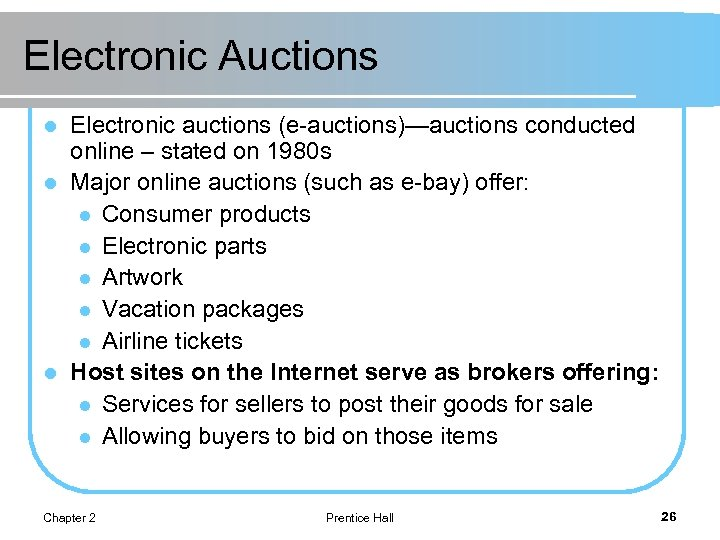 Electronic Auctions Electronic auctions (e-auctions)—auctions conducted online – stated on 1980 s l Major