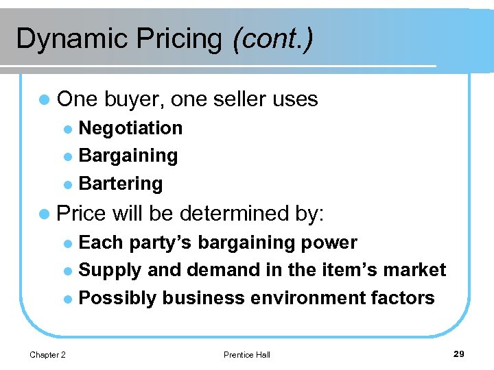 Dynamic Pricing (cont. ) l One buyer, one seller uses Negotiation l Bargaining l