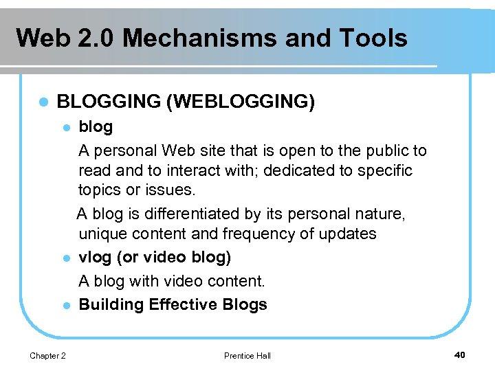 Web 2. 0 Mechanisms and Tools l BLOGGING (WEBLOGGING) blog A personal Web site