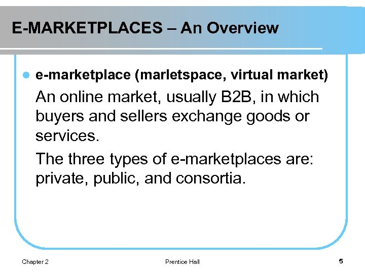 E-MARKETPLACES – An Overview l e-marketplace (marletspace, virtual market) An online market, usually B