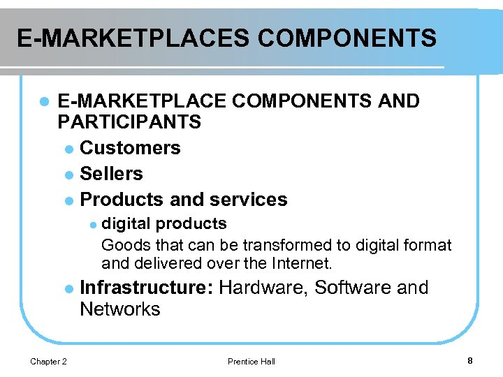 E-MARKETPLACES COMPONENTS l E-MARKETPLACE COMPONENTS AND PARTICIPANTS l Customers l Sellers l Products and