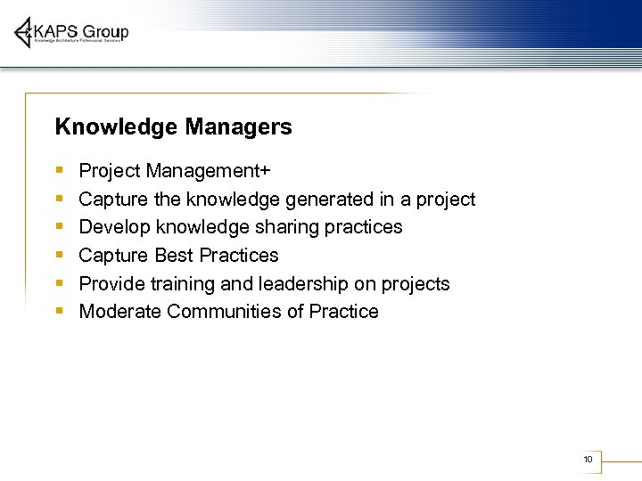 Knowledge Managers § § § Project Management+ Capture the knowledge generated in a project
