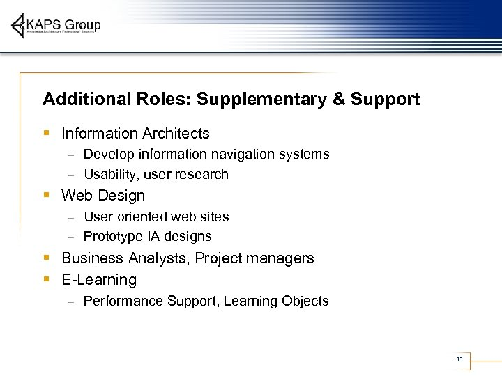 Additional Roles: Supplementary & Support § Information Architects Develop information navigation systems – Usability,
