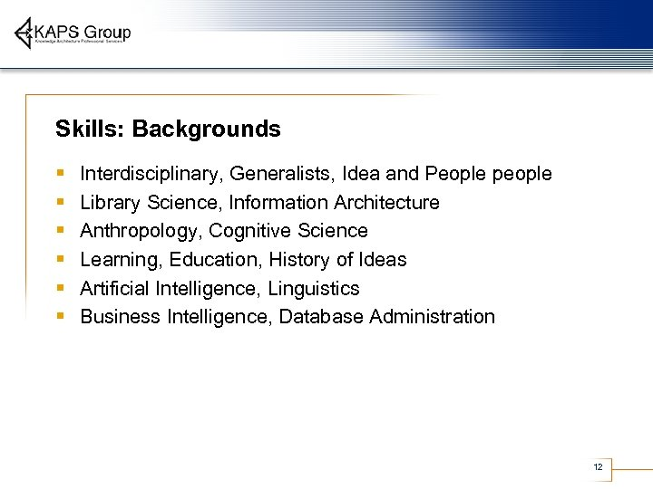 Skills: Backgrounds § § § Interdisciplinary, Generalists, Idea and People people Library Science, Information