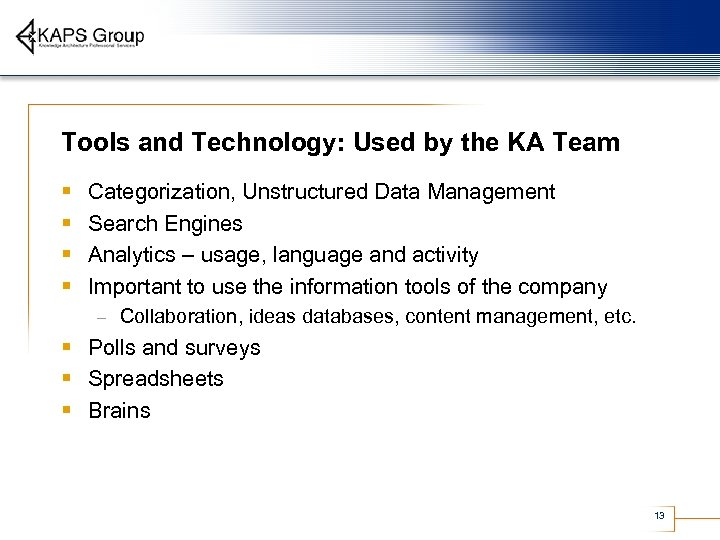 Tools and Technology: Used by the KA Team § § Categorization, Unstructured Data Management